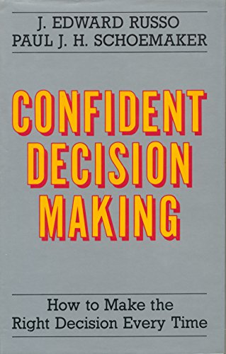 Confident Decision Making: How to Make the Right Decision Every Time: Russo, J.Edward, Schoemaker, ...