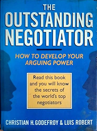 The Outstanding Negotiator: The Winning Techniques and: Robert, Luis, Godefroy,