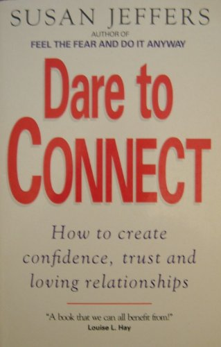 9780749911300: Dare to Connect: How to Create Confidence, Trust and Loving Relationships