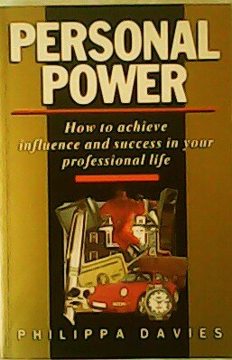 Personal Power: How to Achieve Influence and Success in Your Professional Life