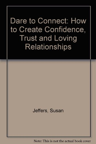 9780749911584: Dare To Connect: How to create confidence, trust and loving relationships