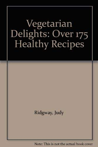 Vegetarian Delights: Over 175 Healthy Recipes'.: Ridgway, Judy