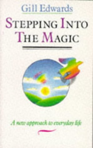 9780749912383: Stepping into the Magic: A New Approach to Everyday Life