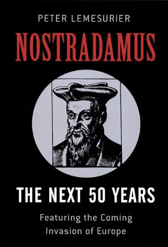 Nostradamus The Next 50 Years Covering the Forthcoming Invasion of Europe
