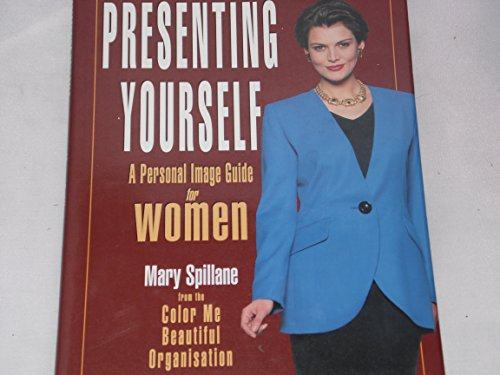 Presenting Yourself: A Personal Image Guide for Women: Spillane, Mary