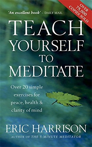 9780749913281: Teach Yourself To Meditate: Over 20 simple exercises for peace, health & clarity of mind: Over 20 Exercises for Peace, Health and Clarity of Mind