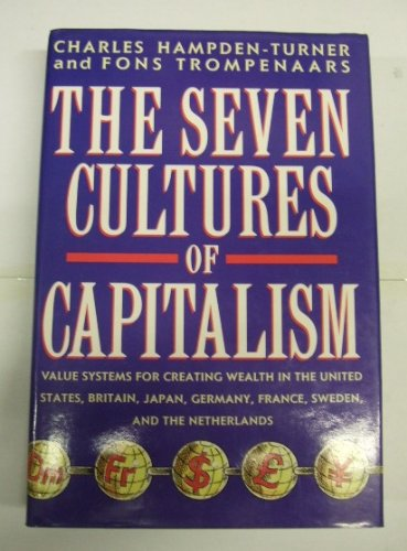 9780749913304: The Seven Cultures Of Capitalism: Value Systems for Creating Wealth in Britain, the United States, Germany, France, Japan, Sweden and the Netherlands