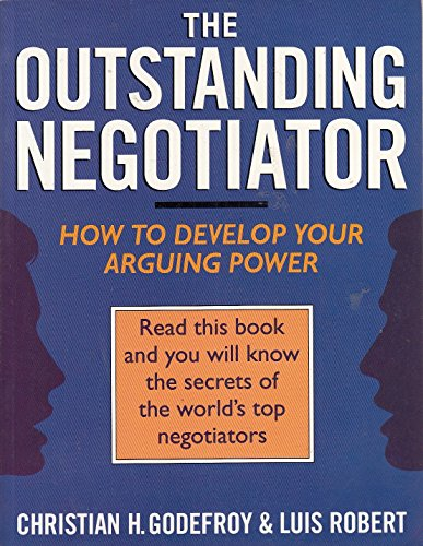 The Outstanding Negotiator: How to Develop Your: Godefroy, Christian and