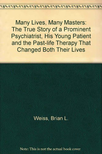 9780749913731: Many Lives, Many Masters: The True Story of a Prominent Psychiatrist, His Young Patient and the Past-life Therapy That Changed Both Their Lives