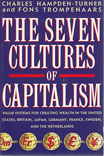 9780749913861: The Seven Cultures of Capitalism: Value Systems for Creating Wealth in Britain, the United States, Germany, France, Japan, Sweden and the Netherlands