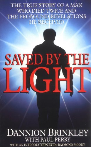 9780749914042: Saved by the Light: The True Story of a Man Who Died Twice and the Profound Revelations He Received
