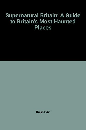 9780749914066: Supernatural Britain: A Guide to Britain's Most Haunted Places