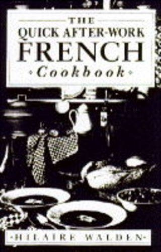 The Quick After-work French Cookbook (0749914262) by Hilaire Walden