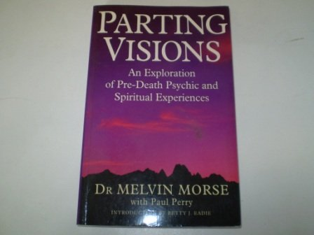 9780749914950: Parting Visions: Exploration of Pre-death Visions and Spiritual Experiences