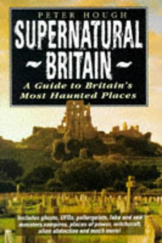 9780749915070: Supernatural Britain: A Guide to Britain's Most Haunted Places