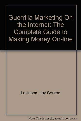 9780749915179: Guerrilla Marketing on the Internet: The Complete Guide to Making Money On-line