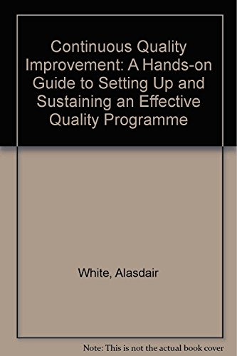 9780749915704: Continuous Quality Improvement: A Hands-on Guide to Setting Up and Sustaining an Effective Quality Programme