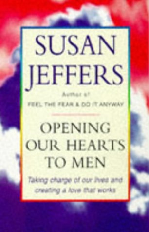 9780749915780: Opening Our Hearts To Men: Taking charge of our lives and creating a love that works: Taking Charge of Our Lives and Creating Love That Works