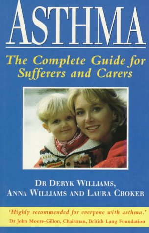 Asthma: The Complete Guide for Sufferers and Carers: Williams, Deryk; Williams, Anna; Croker, Laura
