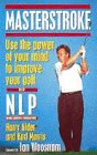 9780749916510: Masterstroke: Use the Power of Your Mind to Improve Your Golf with NLP