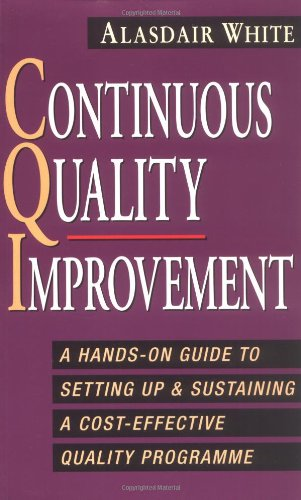9780749916756: Continuous Quality Improvement: A Hands-on Guide to Setting Up and Sustaining an Effective Quality Programme