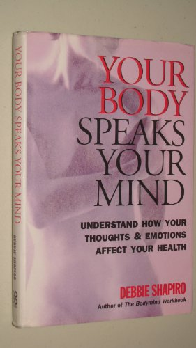 9780749916848: YOUR BODY SPEAKS YOUR MIND