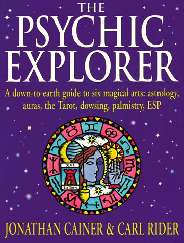 Psychic Explorer: A Down To Earth Guide To Six Magical Arts : Astrology, Auras, The Tarot, Dowsing,