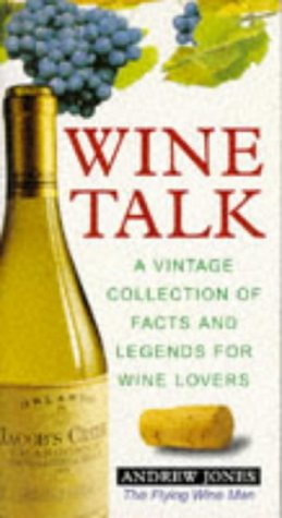 Wine Talk: A Vintage Collection of Facts and Legends for Wine Lovers