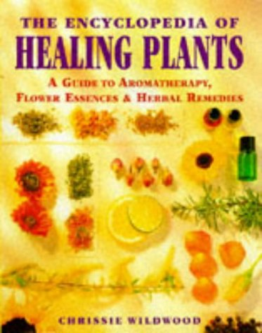 9780749917104: The Encyclopedia of Healing Plants: A Guide to Aromatherapy, Flower Essences and Herbal Remedies