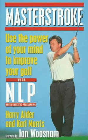 Masterstroke: Use the Power of Your Mind to Improve Your Golf with Nlp: Alder, Harry; Morris, Karl