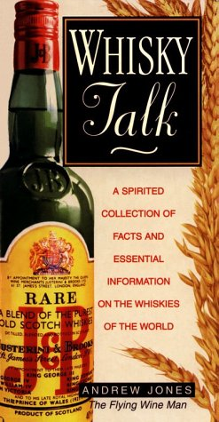 Whiskey Talk: A Spirited Collection of Facts and Essential Information for Whiskies of the World (0749917555) by Andrew Jones