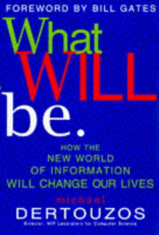 9780749917593: What Will Be: How the New World of Informatoin Will Change Our Lives: How the New World of Information Will Change Our Lives