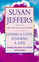 9780749917913: Losing a Love, Finding a Life: Healing the Pain of a Broken Relationship