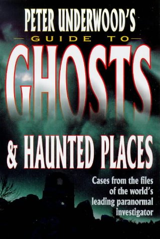 9780749918002: Peter Underwood's Guide to Ghosts and Haunted Places