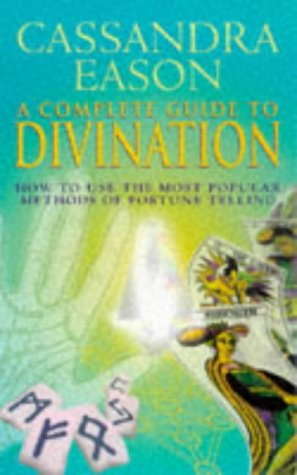 A Complete Guide to Divination (How to Use the Most Popular Methods of Fortune Telling): Eason ...