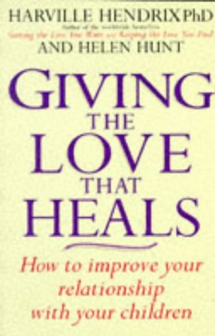 9780749918392: Giving The Love That Heals: How to Improve Your Relationship with Your Children