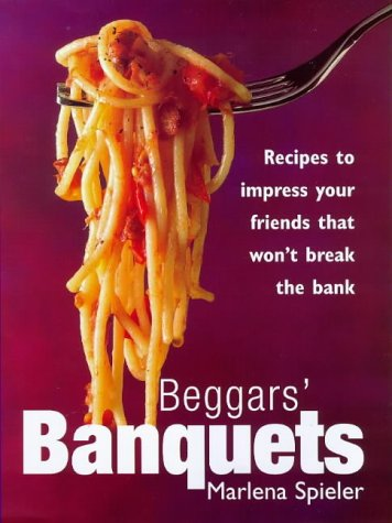 BEGGARS' BANQUETS: Recipes to Impress Your Friends That Won't Break the Bank