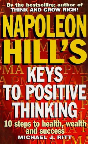 9780749918545: Napoleon Hill's Keys to Positive Thinking: 10 Steps to Health, Wealth and Success