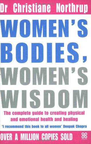 Women's Bodies, Women's Wisdom: The Complete Guide to Women's Health and Wellbeing (9780749919252) by Northrup, Christiane