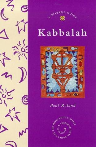 Kabbalah: A Piatkus Guide.: Roland, Paul.