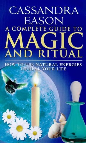 A Complete Guide to Magic and Ritual: How to Use Natural Energies to Heal Your Life (0749919620) by Cassandra Eason