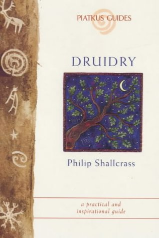 Druidry: A Practical and Inspirational Guide (Piatkus: Shallcrass, Philip