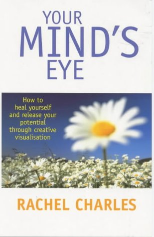 9780749920487: Your Mind's Eye: How to Heal Yourself and Release Your Potential Through Creative Visualisation
