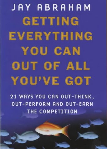 9780749920678: Getting Everything You Can Out Of All You've Got: What to Do When Times are Tough: 21 Ways You Can Out-think, Out-perform and Out-earn the Competition