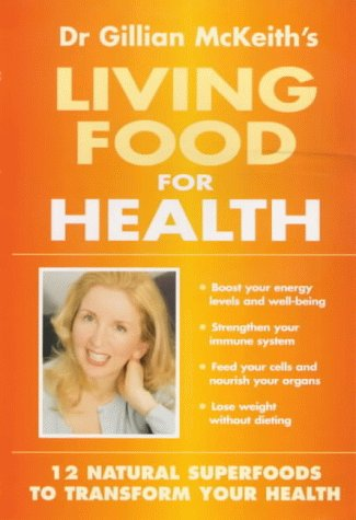 9780749920746: Dr. Gillian McKeith's Living Foods for Health: 12 Natural Superfoods to Transform Your Health