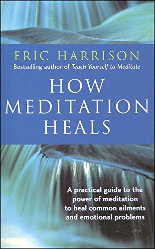 9780749921095: How Meditation Heals: A Practical Guide to Healing Your Body and Your Mind
