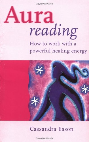 Aura Reading: How to Work with a: Eason, Cassandra