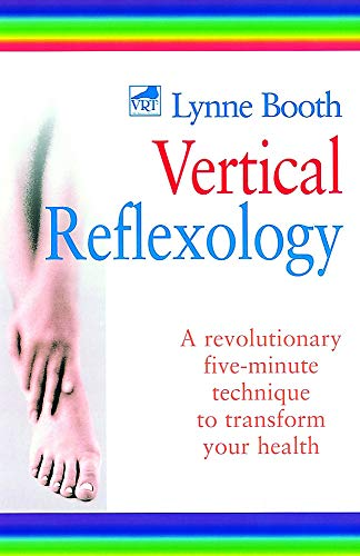 9780749921323: Vertical Reflexology: A Revolutionary Five-Minute Technique to Transform Your Health