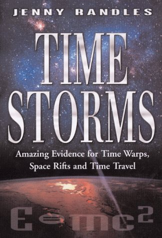 9780749921590: Time Storms: The Amazing Evidence of Time Warps, Space Rifts and Time Travel