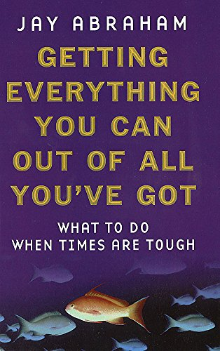 9780749921699: Getting Everything You Can Out Of All You've Got: What to Do When Times are Tough